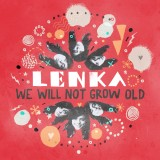 We Will Not Grow Old – LENKA
